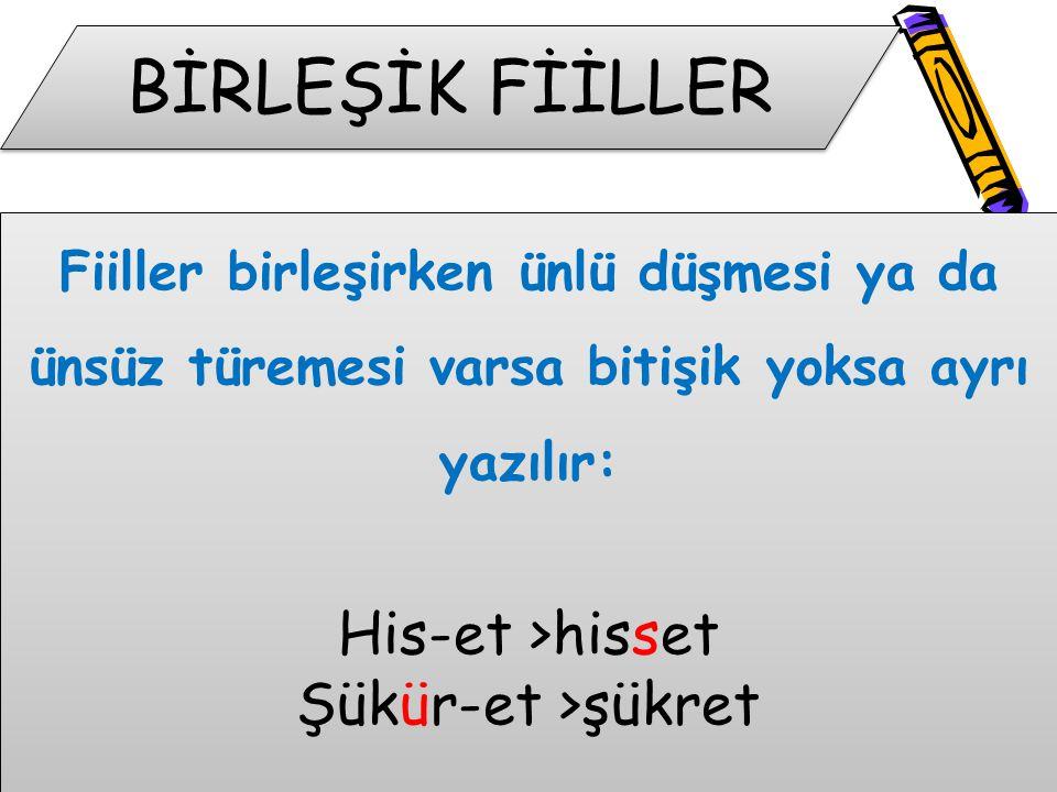 BİRLEŞİK FİİLLER His-et >hisset Şükür-et >şükret