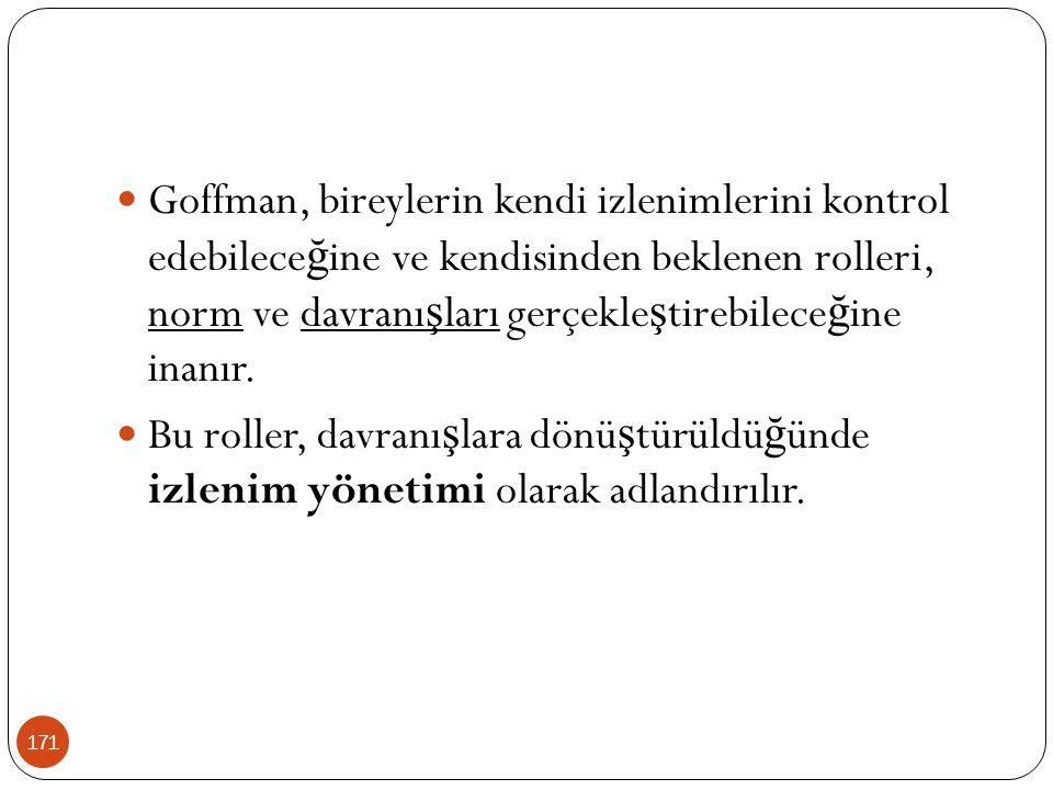 Goffman, bireylerin kendi izlenimlerini kontrol edebileceğine ve kendisinden beklenen rolleri, norm ve davranışları gerçekleştirebileceğine inanır.