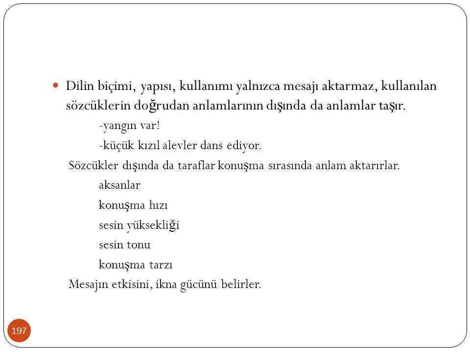 Dilin biçimi, yapısı, kullanımı yalnızca mesajı aktarmaz, kullanılan sözcüklerin doğrudan anlamlarının dışında da anlamlar taşır.