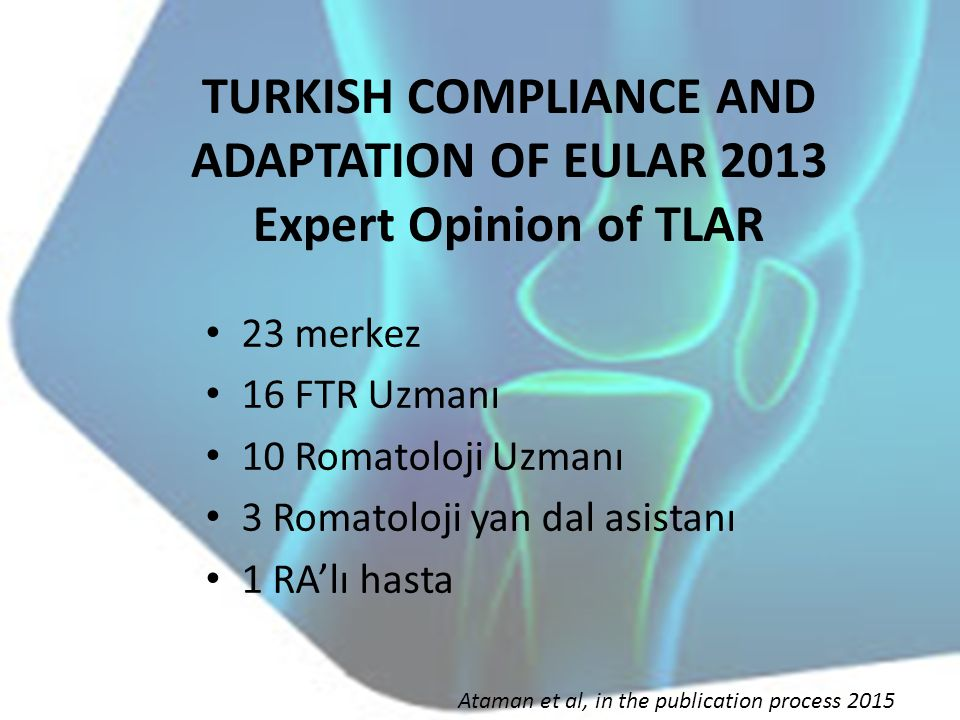 TURKISH COMPLIANCE AND ADAPTATION OF EULAR 2013 Expert Opinion of TLAR