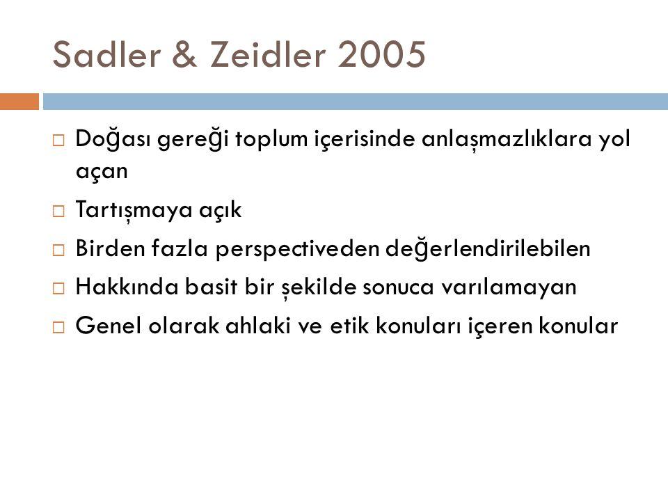 Sadler & Zeidler 2005 Doğası gereği toplum içerisinde anlaşmazlıklara yol açan. Tartışmaya açık. Birden fazla perspectiveden değerlendirilebilen.