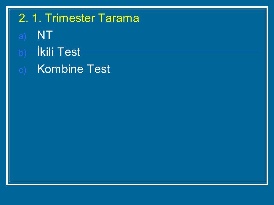 2. 1. Trimester Tarama NT İkili Test Kombine Test