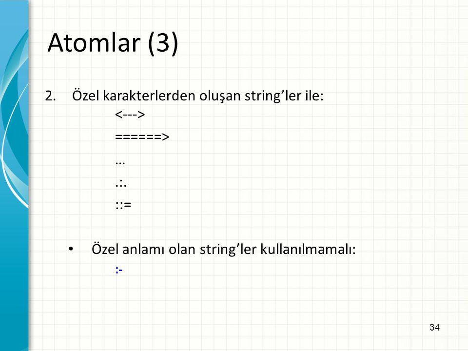 Atomlar (3) Özel karakterlerden oluşan string'ler ile: <--->
