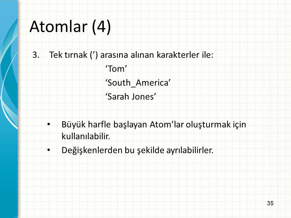 Atomlar (4) Tek tırnak (') arasına alınan karakterler ile: 'Tom'