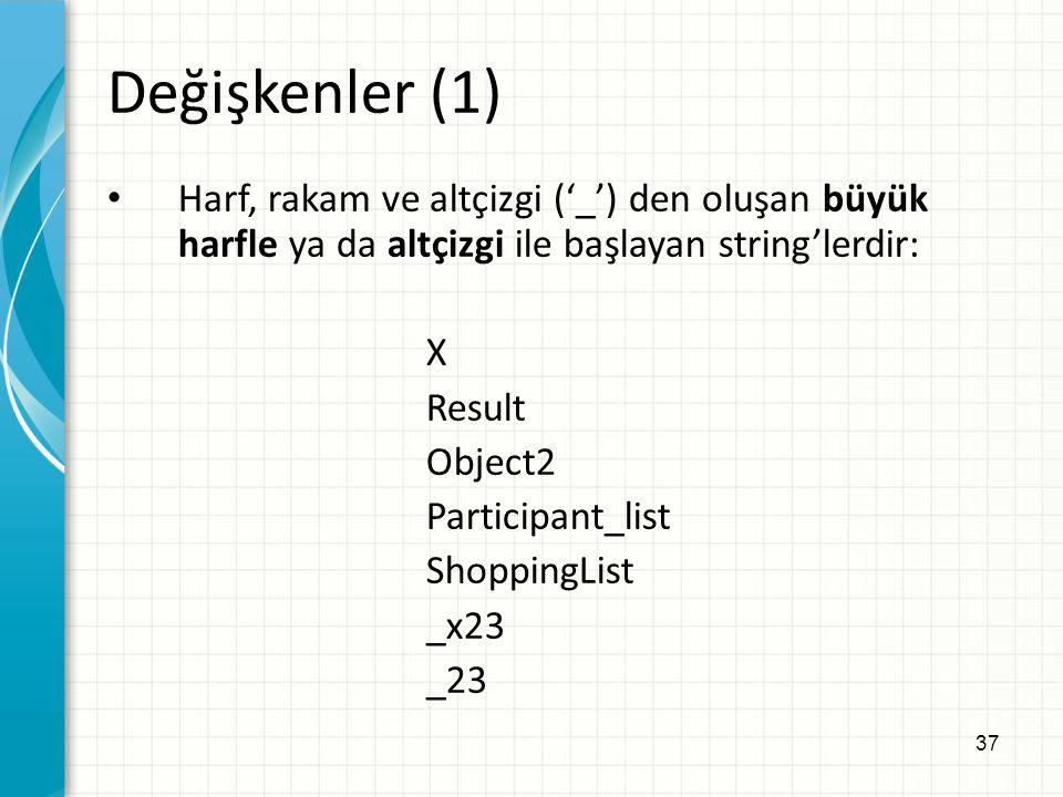 Değişkenler (1) Harf, rakam ve altçizgi ('_') den oluşan büyük harfle ya da altçizgi ile başlayan string'lerdir:
