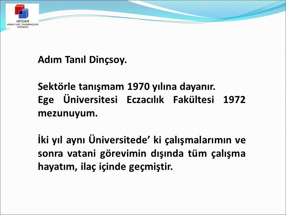 Adım Tanıl Dinçsoy. Sektörle tanışmam 1970 yılına dayanır. Ege Üniversitesi Eczacılık Fakültesi 1972 mezunuyum.