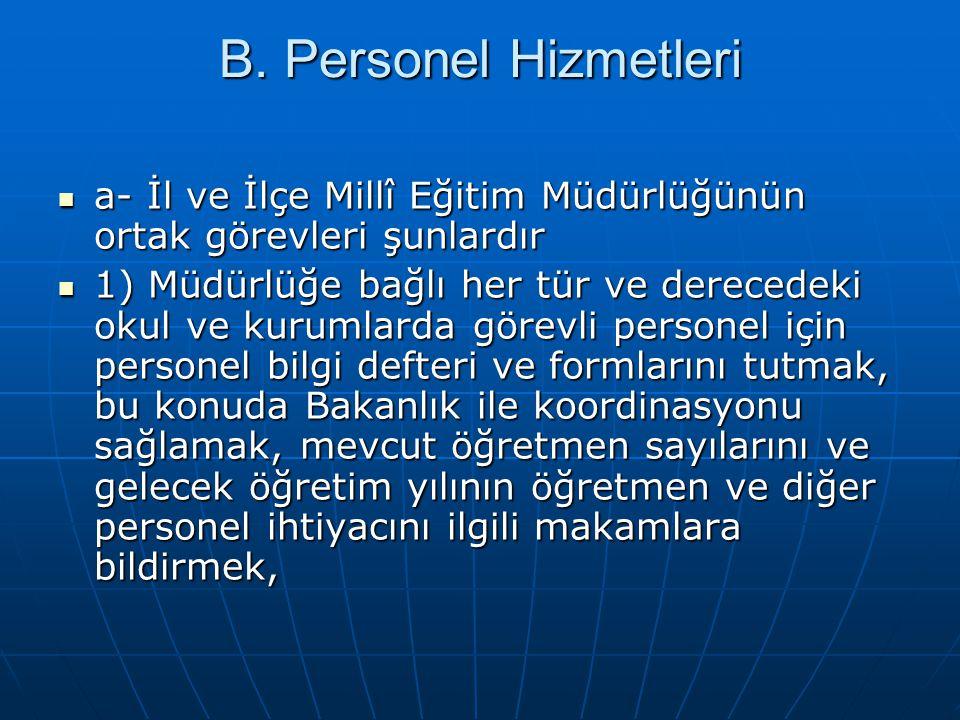 B. Personel Hizmetleri a- İl ve İlçe Millî Eğitim Müdürlüğünün ortak görevleri şunlardır.