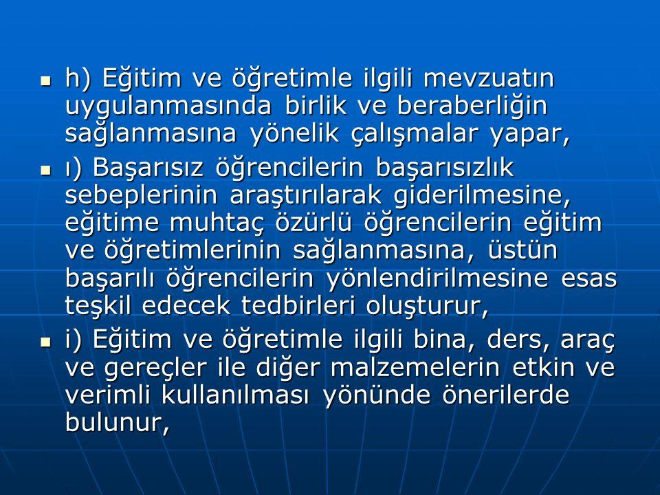 h) Eğitim ve öğretimle ilgili mevzuatın uygulanmasında birlik ve beraberliğin sağlanmasına yönelik çalışmalar yapar,