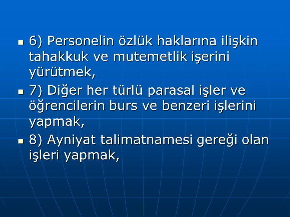 6) Personelin özlük haklarına ilişkin tahakkuk ve mutemetlik işerini yürütmek,