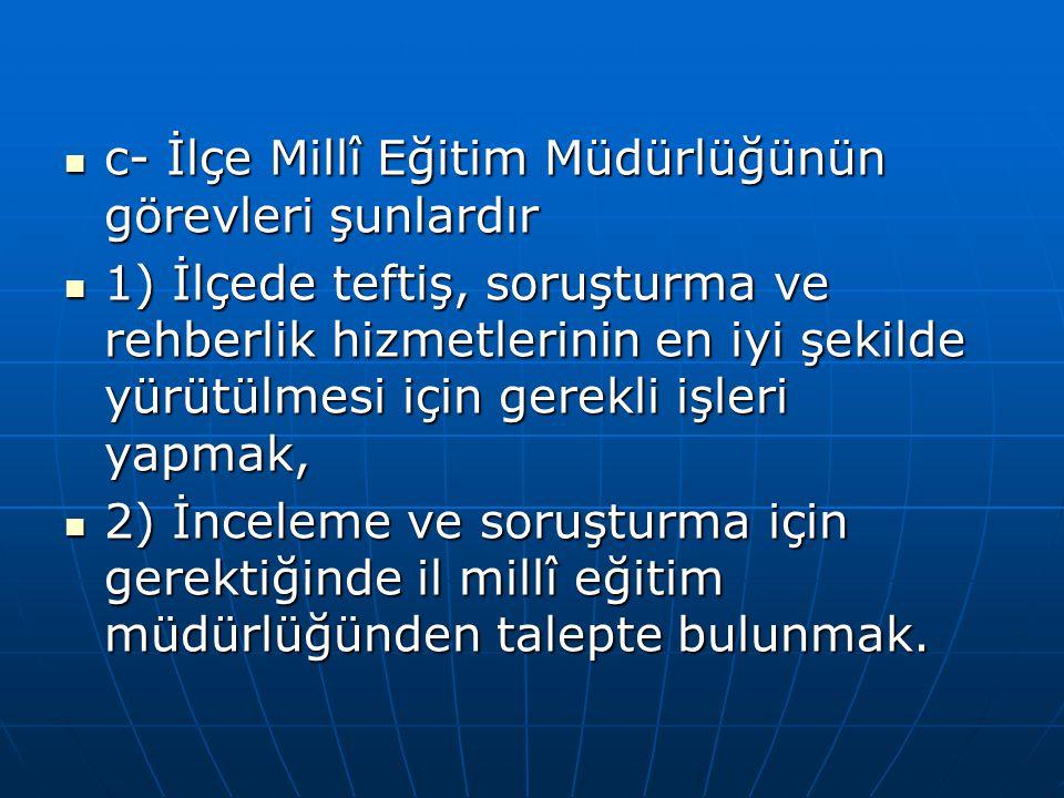 c- İlçe Millî Eğitim Müdürlüğünün görevleri şunlardır