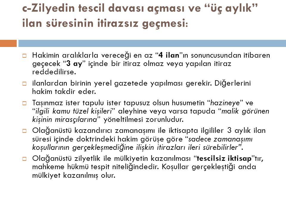 c-Zilyedin tescil davası açması ve üç aylık ilan süresinin itirazsız geçmesi:
