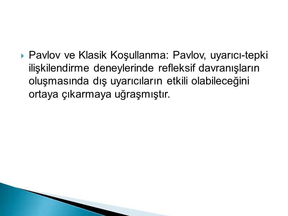 Pavlov ve Klasik Koşullanma: Pavlov, uyarıcı-tepki ilişkilendirme deneylerinde refleksif davranışların oluşmasında dış uyarıcıların etkili olabileceğini ortaya çıkarmaya uğraşmıştır.
