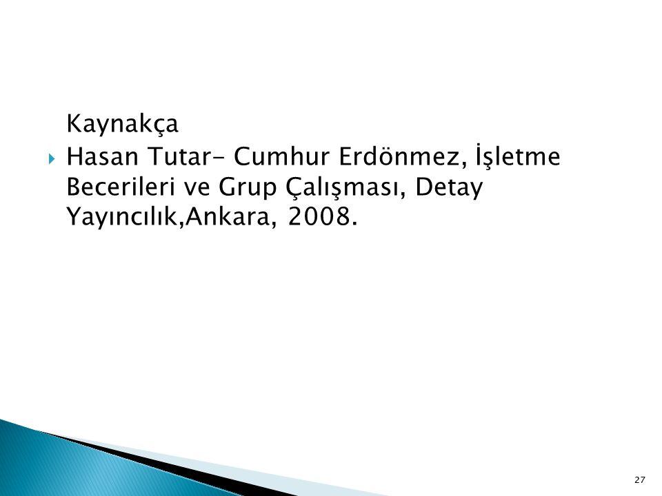 Kaynakça Hasan Tutar- Cumhur Erdönmez, İşletme Becerileri ve Grup Çalışması, Detay Yayıncılık,Ankara, 2008.