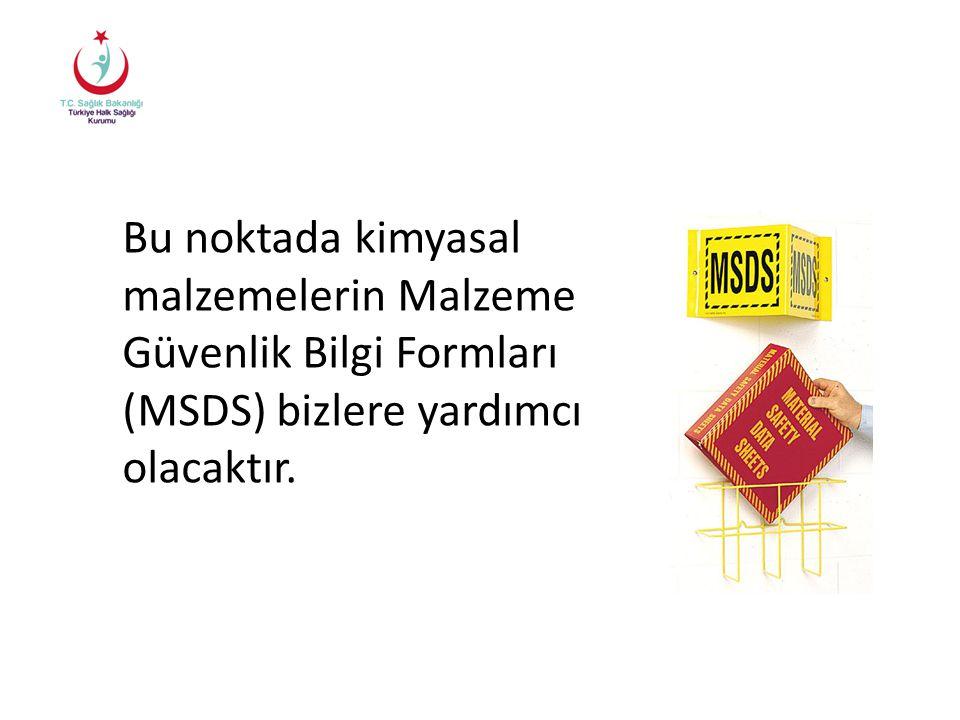 Bu noktada kimyasal malzemelerin Malzeme Güvenlik Bilgi Formları (MSDS) bizlere yardımcı olacaktır.