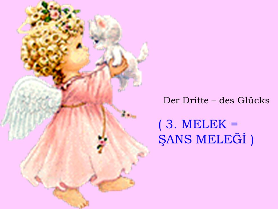 Der Dritte – des Glücks ( 3. MELEK = ŞANS MELEĞİ )