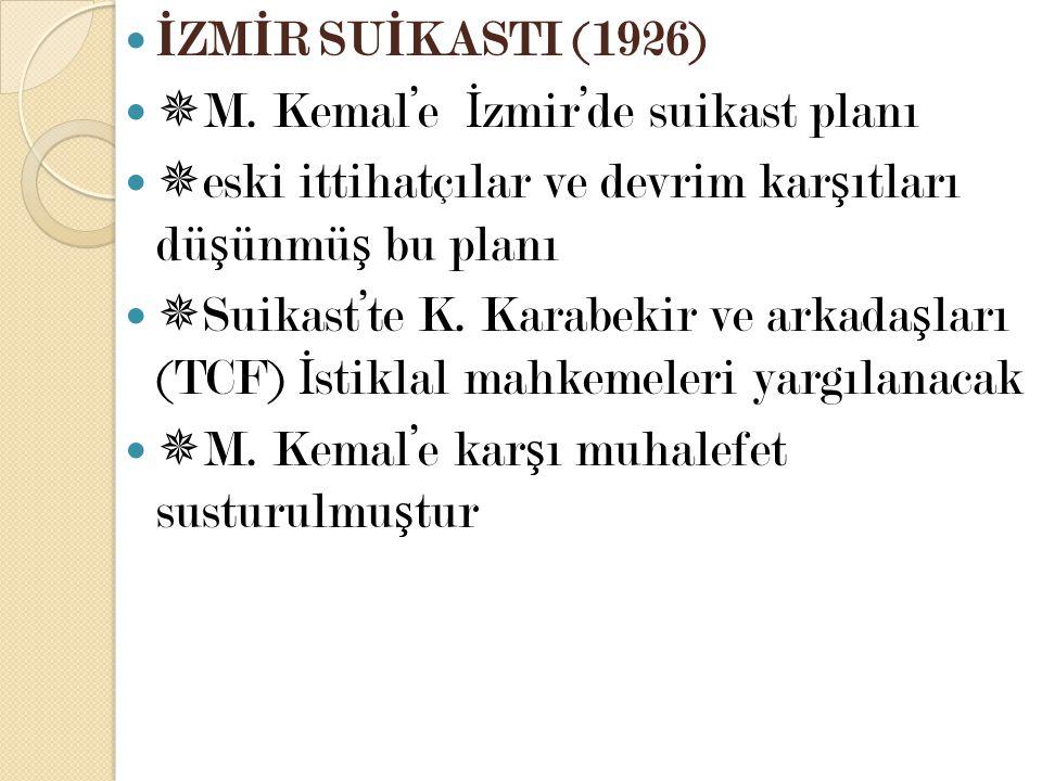İZMİR SUİKASTI (1926) M. Kemal'e İzmir'de suikast planı. eski ittihatçılar ve devrim karşıtları düşünmüş bu planı.