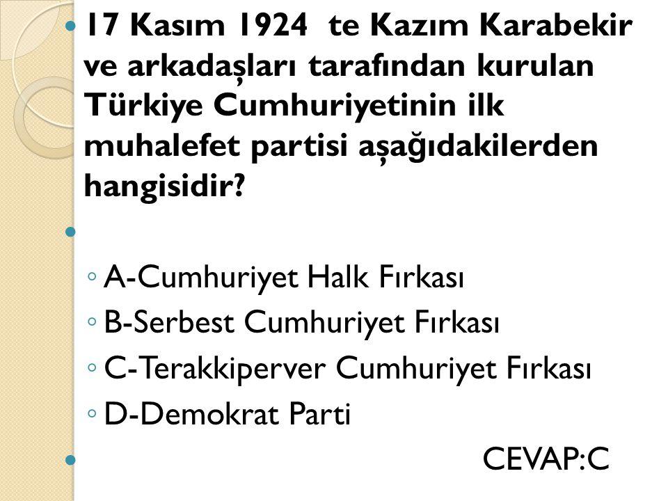 17 Kasım 1924 te Kazım Karabekir ve arkadaşları tarafından kurulan Türkiye Cumhuriyetinin ilk muhalefet partisi aşağıdakilerden hangisidir