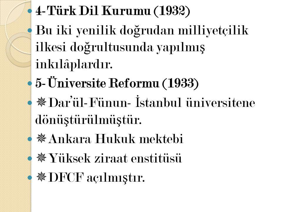 4-Türk Dil Kurumu (1932) Bu iki yenilik doğrudan milliyetçilik ilkesi doğrultusunda yapılmış inkılâplardır.