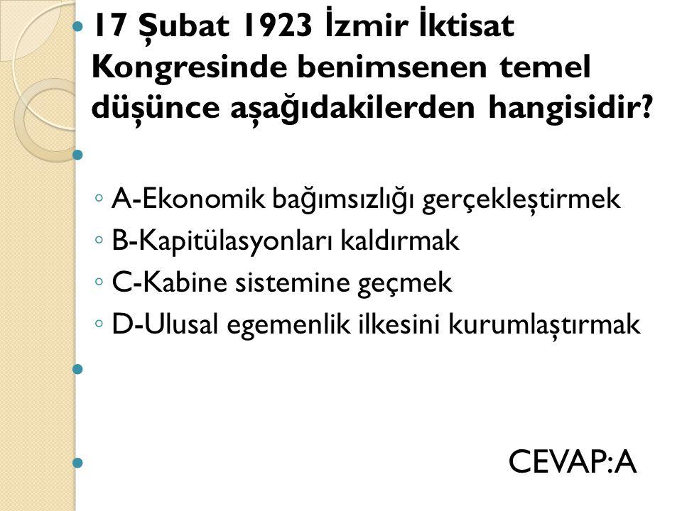17 Şubat 1923 İzmir İktisat Kongresinde benimsenen temel düşünce aşağıdakilerden hangisidir