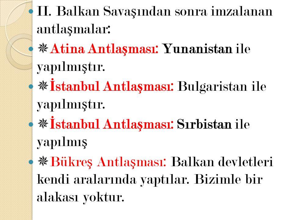 II. Balkan Savaşından sonra imzalanan antlaşmalar: