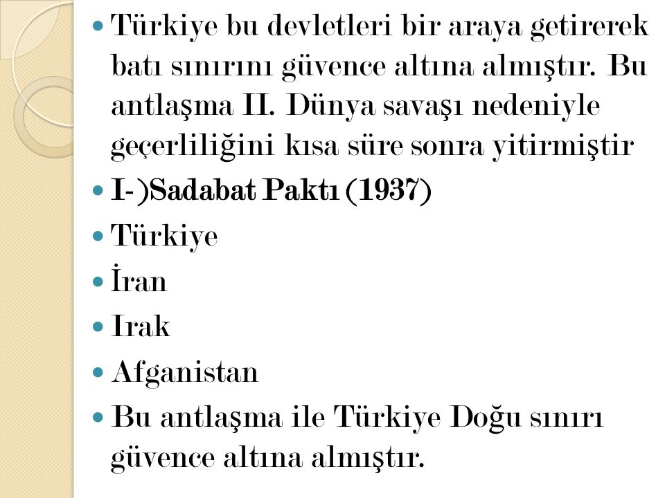 Türkiye bu devletleri bir araya getirerek batı sınırını güvence altına almıştır. Bu antlaşma II. Dünya savaşı nedeniyle geçerliliğini kısa süre sonra yitirmiştir