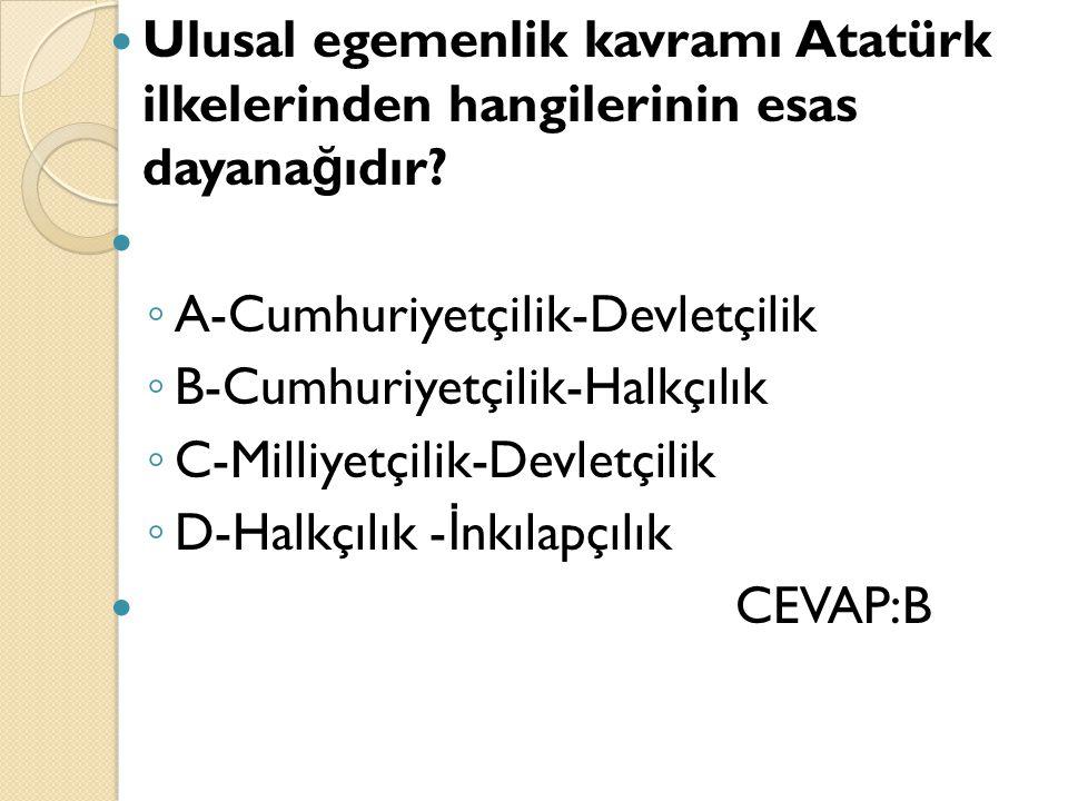 Ulusal egemenlik kavramı Atatürk ilkelerinden hangilerinin esas dayanağıdır