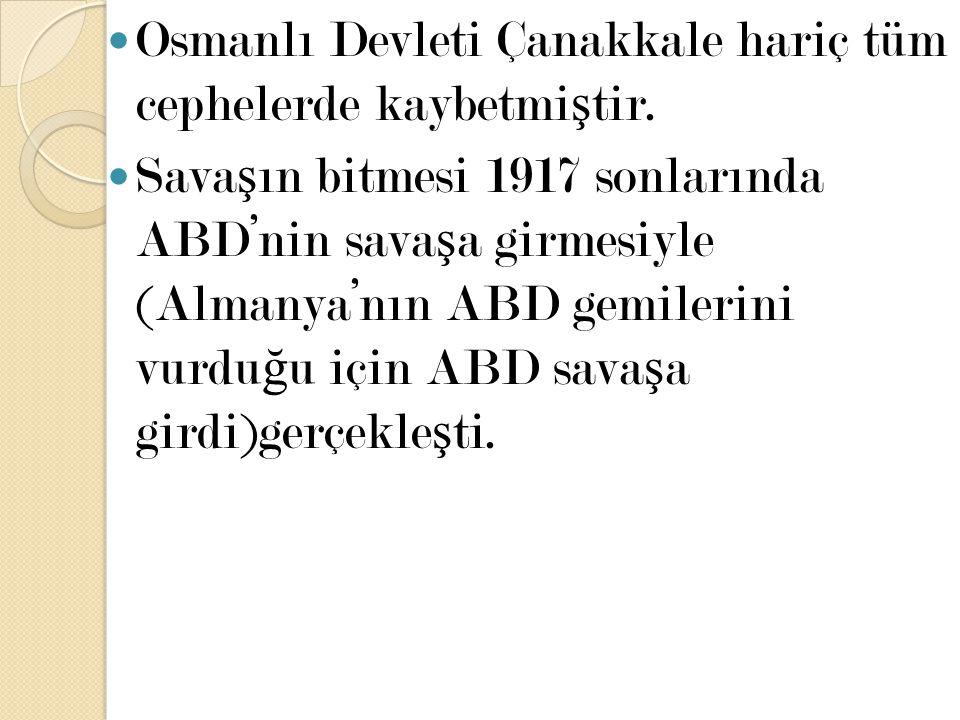 Osmanlı Devleti Çanakkale hariç tüm cephelerde kaybetmiştir.