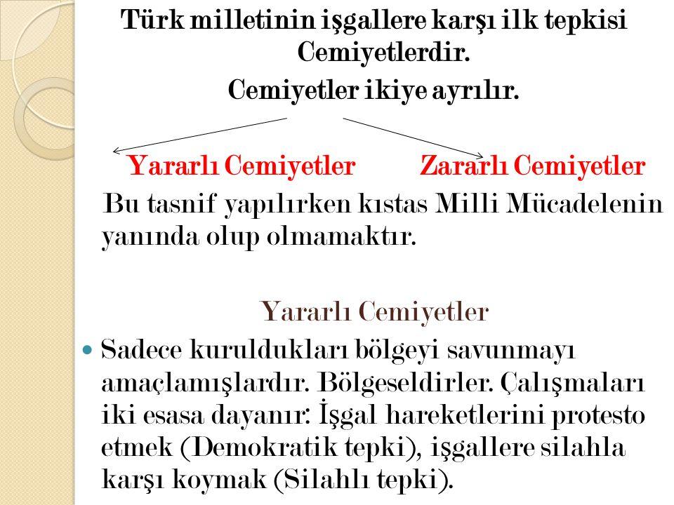 Türk milletinin işgallere karşı ilk tepkisi Cemiyetlerdir.