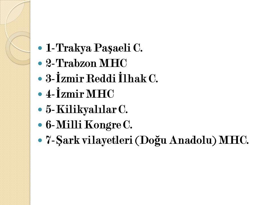 1-Trakya Paşaeli C. 2-Trabzon MHC. 3-İzmir Reddi İlhak C. 4-İzmir MHC. 5-Kilikyalılar C. 6-Milli Kongre C.