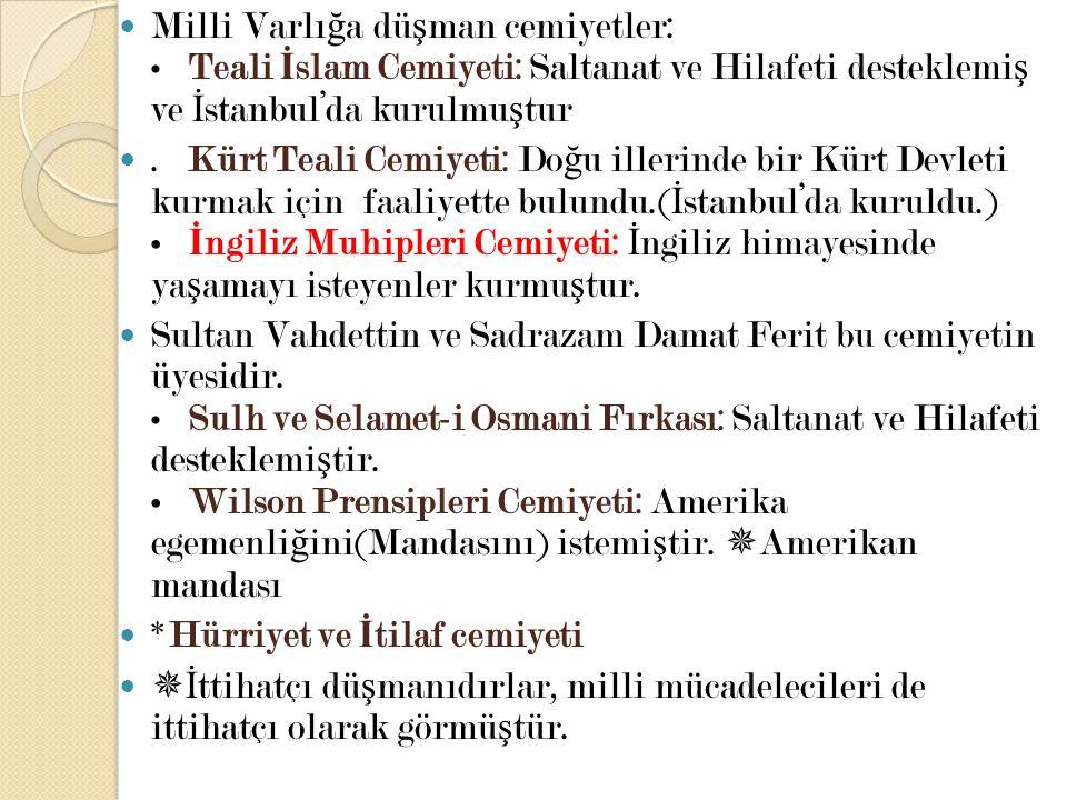 Milli Varlığa düşman cemiyetler: • Teali İslam Cemiyeti: Saltanat ve Hilafeti desteklemiş ve İstanbul'da kurulmuştur