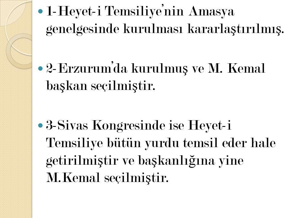 1-Heyet-i Temsiliye'nin Amasya genelgesinde kurulması kararlaştırılmış.