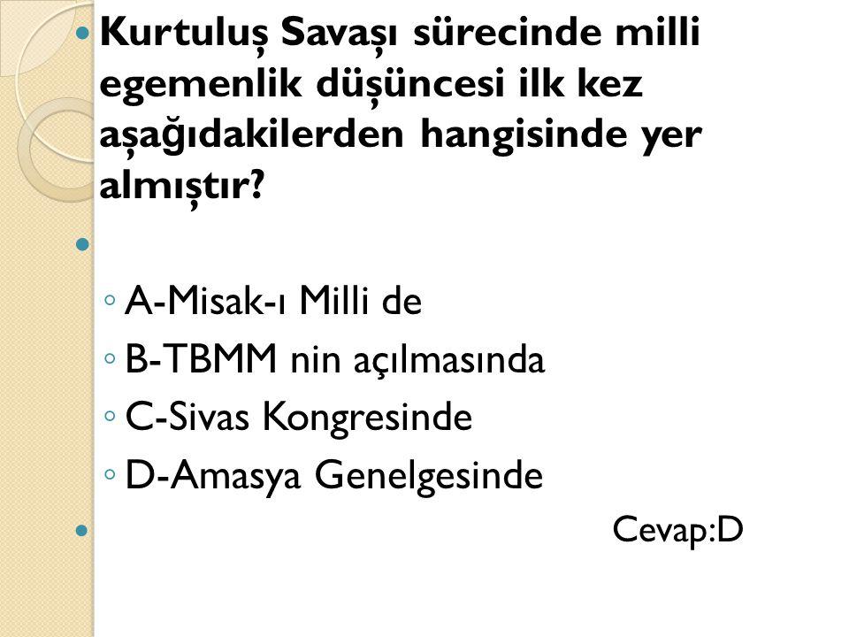 B-TBMM nin açılmasında C-Sivas Kongresinde D-Amasya Genelgesinde