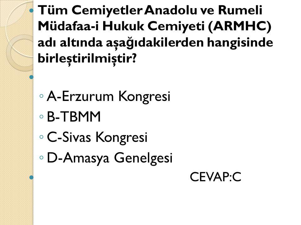 A-Erzurum Kongresi B-TBMM C-Sivas Kongresi D-Amasya Genelgesi
