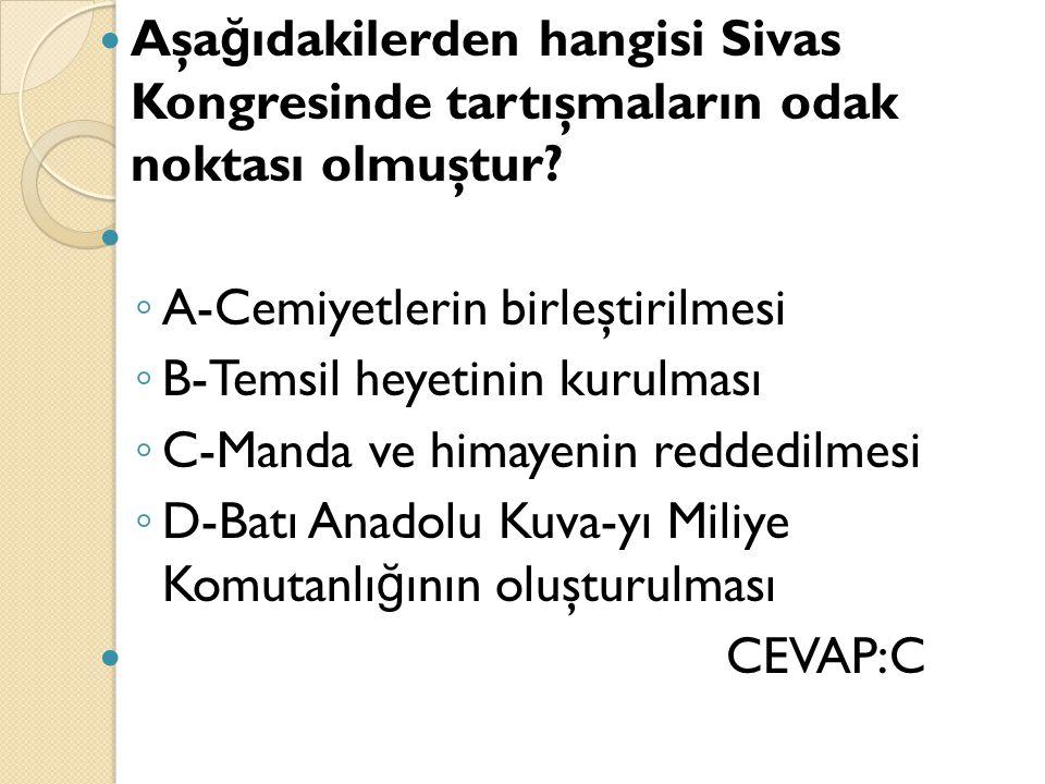 Aşağıdakilerden hangisi Sivas Kongresinde tartışmaların odak noktası olmuştur