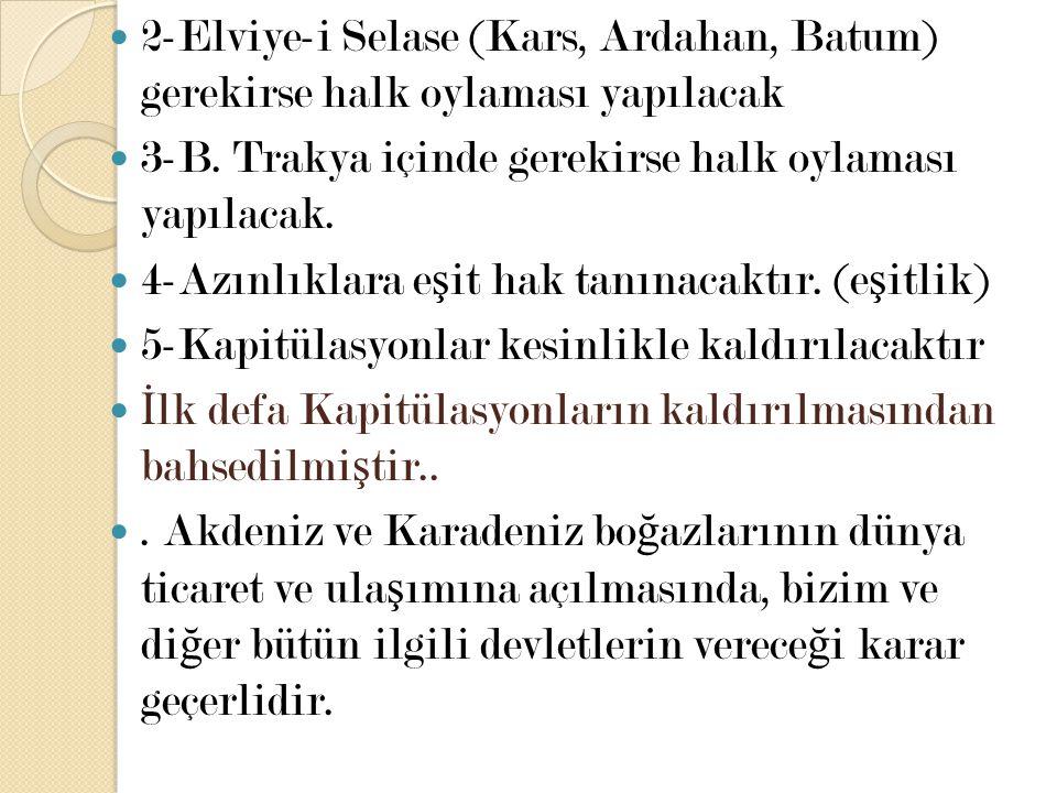 2-Elviye-i Selase (Kars, Ardahan, Batum) gerekirse halk oylaması yapılacak