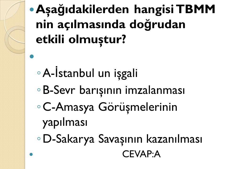 Aşağıdakilerden hangisi TBMM nin açılmasında doğrudan etkili olmuştur