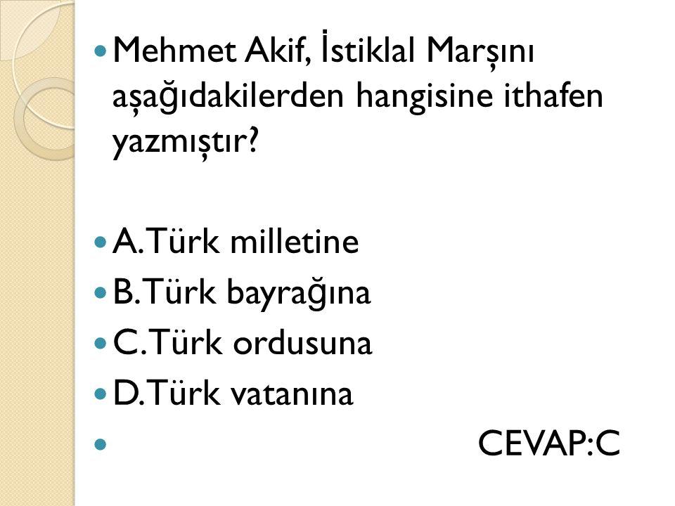 Mehmet Akif, İstiklal Marşını aşağıdakilerden hangisine ithafen yazmıştır