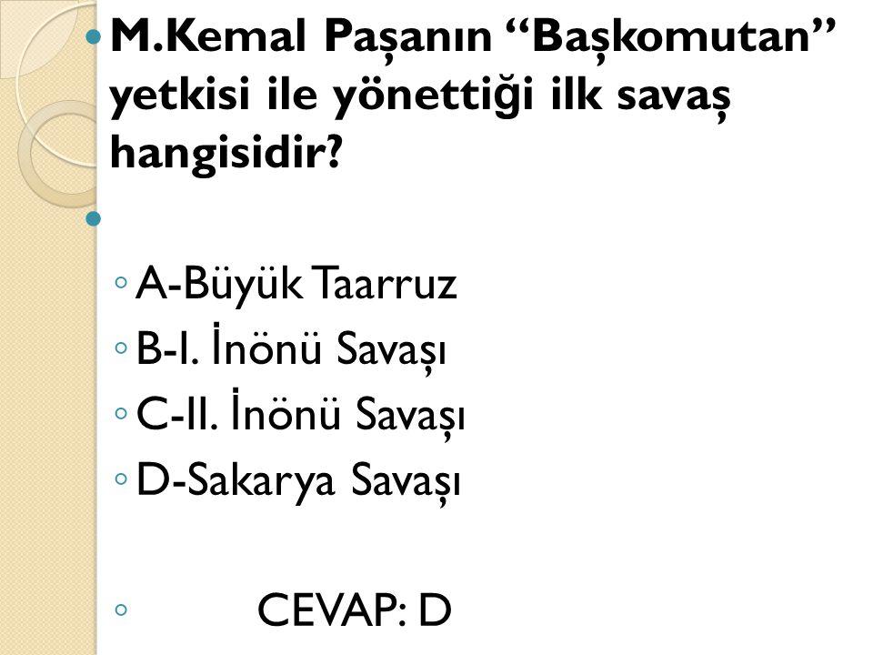 M.Kemal Paşanın Başkomutan yetkisi ile yönettiği ilk savaş hangisidir