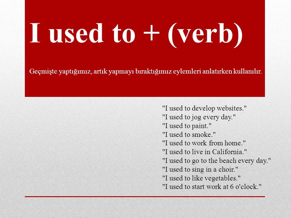 I used to + (verb) Geçmişte yaptığımız, artık yapmayı bıraktığımız eylemleri anlatırken kullanılır.