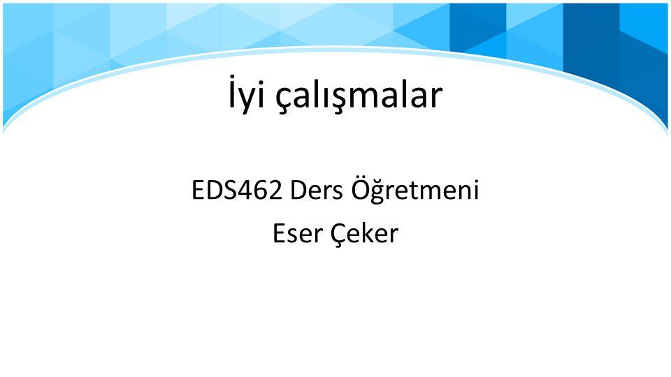 EDS462 Ders Öğretmeni Eser Çeker