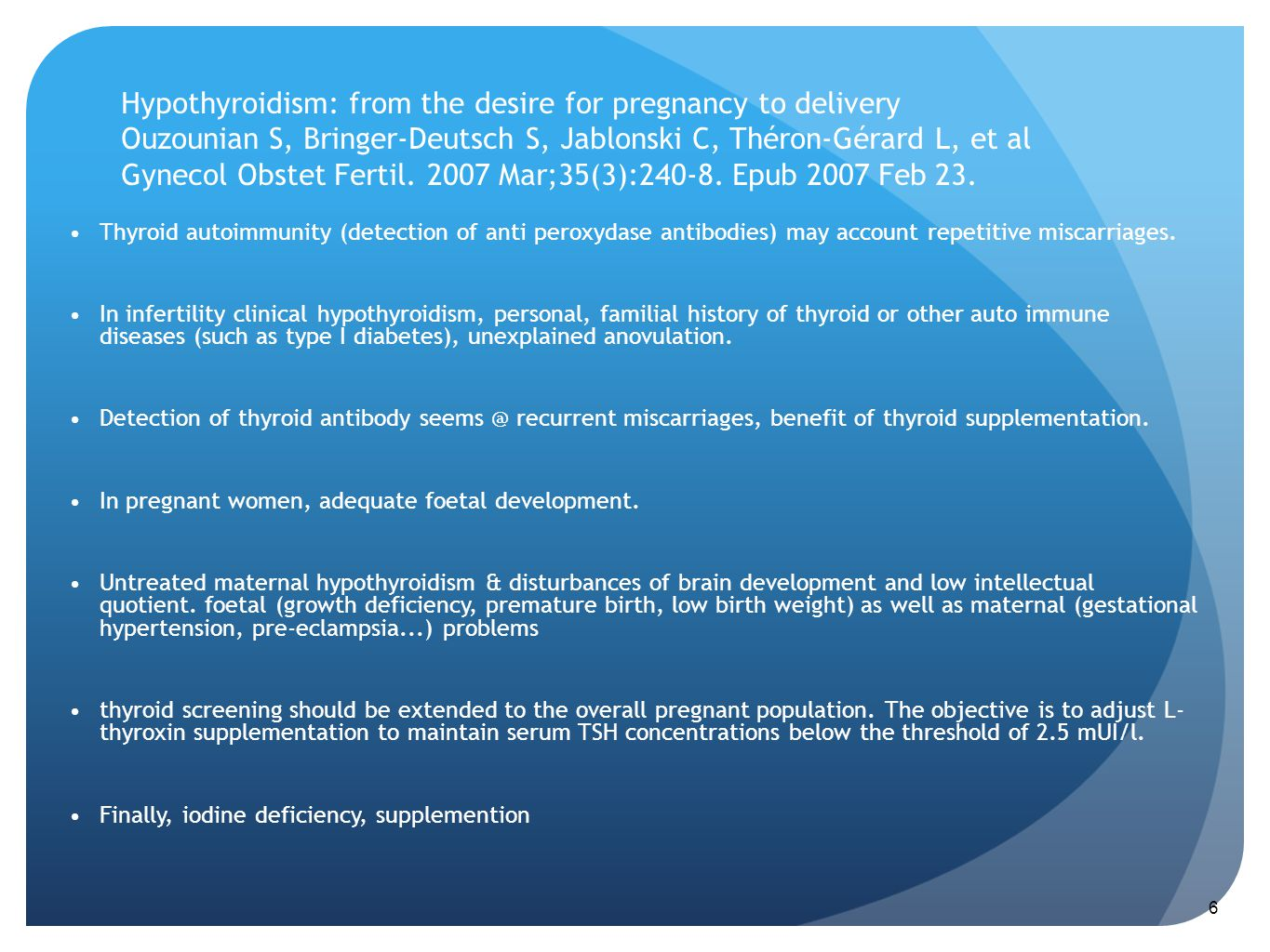 Hypothyroidism: from the desire for pregnancy to delivery Ouzounian S, Bringer-Deutsch S, Jablonski C, Théron-Gérard L, et al Gynecol Obstet Fertil. 2007 Mar;35(3):240-8. Epub 2007 Feb 23.