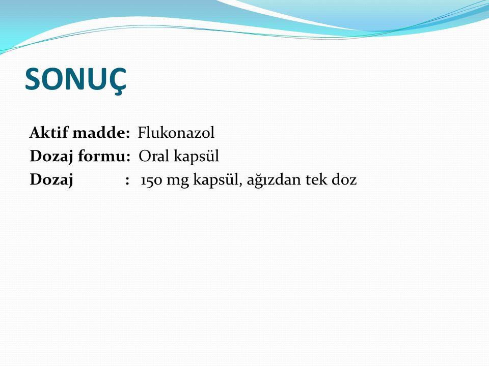 SONUÇ Aktif madde: Flukonazol Dozaj formu: Oral kapsül Dozaj : 150 mg kapsül, ağızdan tek doz