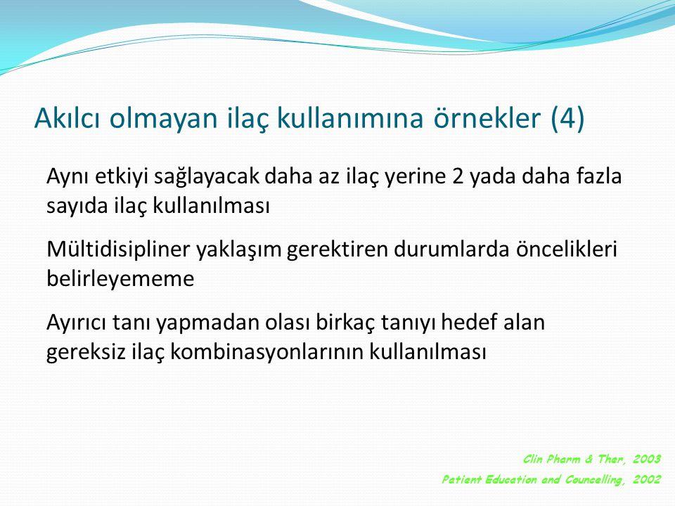 Akılcı olmayan ilaç kullanımına örnekler (4)