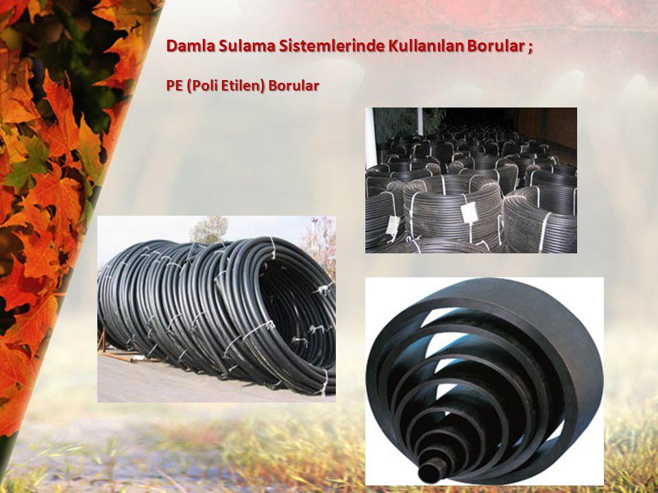 Damla Sulama Sistemlerinde Kullanılan Borular ;