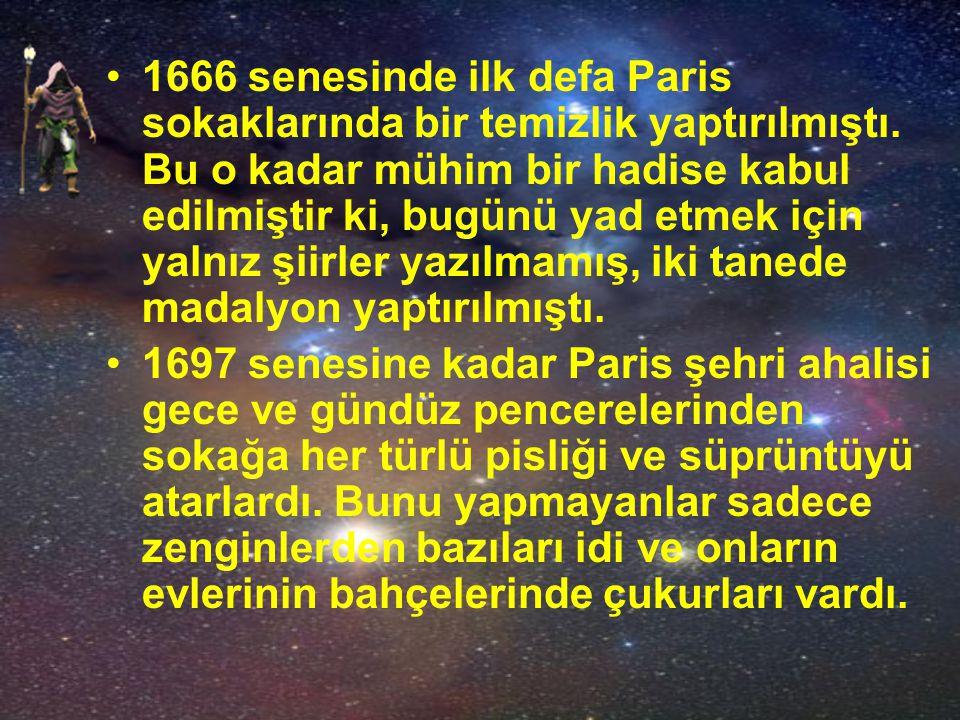 1666 senesinde ilk defa Paris sokaklarında bir temizlik yaptırılmıştı
