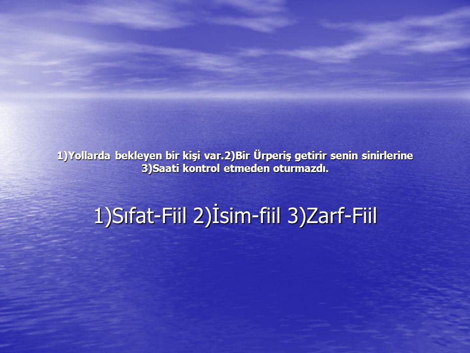 1)Sıfat-Fiil 2)İsim-fiil 3)Zarf-Fiil