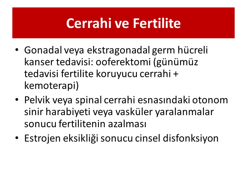 Cerrahi ve Fertilite Gonadal veya ekstragonadal germ hücreli kanser tedavisi: ooferektomi (günümüz tedavisi fertilite koruyucu cerrahi + kemoterapi)