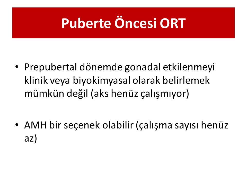 Puberte Öncesi ORT Prepubertal dönemde gonadal etkilenmeyi klinik veya biyokimyasal olarak belirlemek mümkün değil (aks henüz çalışmıyor)