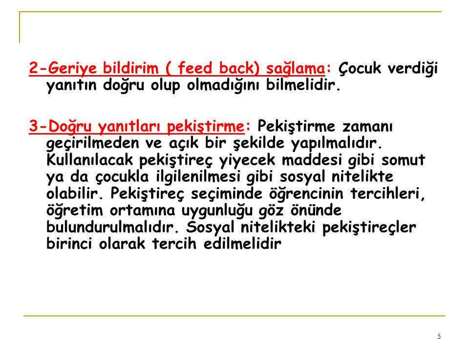 2-Geriye bildirim ( feed back) sağlama: Çocuk verdiği yanıtın doğru olup olmadığını bilmelidir.