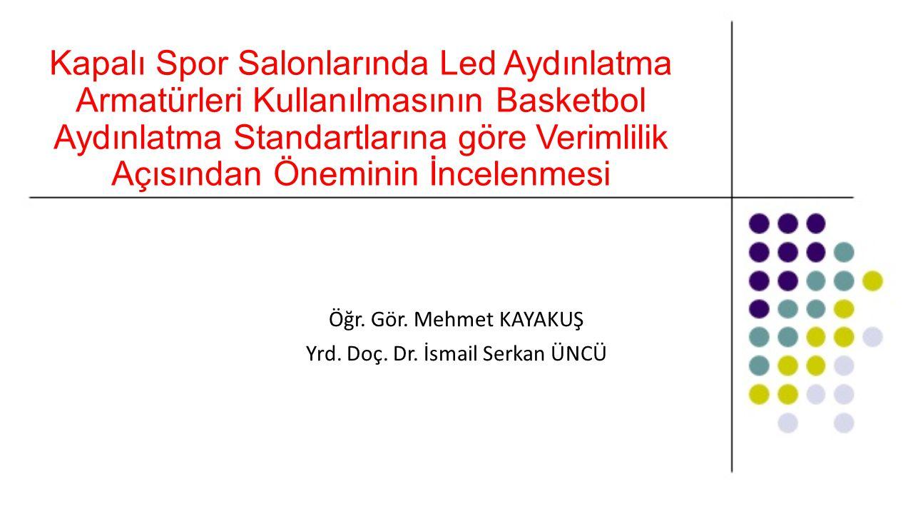 Öğr. Gör. Mehmet KAYAKUŞ Yrd. Doç. Dr. İsmail Serkan ÜNCÜ